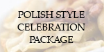Polish Style Celebration Package